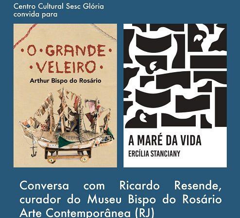 """Curador do Museu Bispo participa neste sábado (14) de Conversa sobre as exposições """"O Grande Veleiro"""" e """"A Maré da Vida"""" no Sesc Glória"""